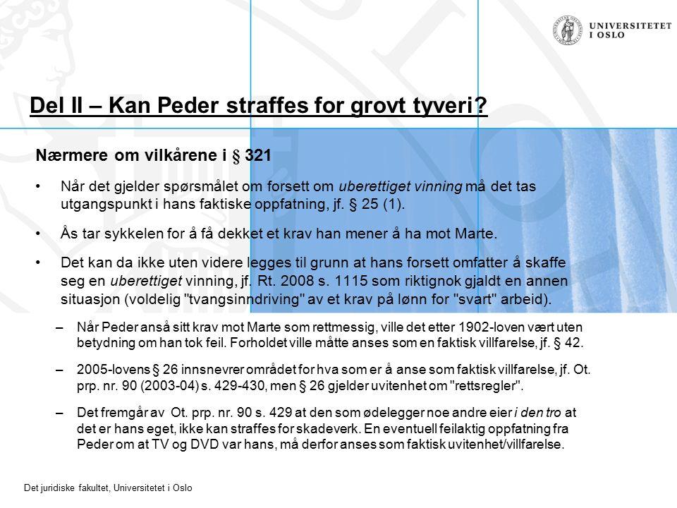 Det juridiske fakultet, Universitetet i Oslo Del II – Kan Peder straffes for grovt tyveri? Nærmere om vilkårene i § 321 Når det gjelder spørsmålet om