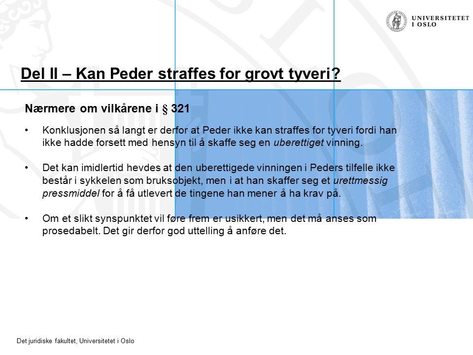 Det juridiske fakultet, Universitetet i Oslo Del II – Kan Peder straffes for grovt tyveri? Nærmere om vilkårene i § 321 Konklusjonen så langt er derfo