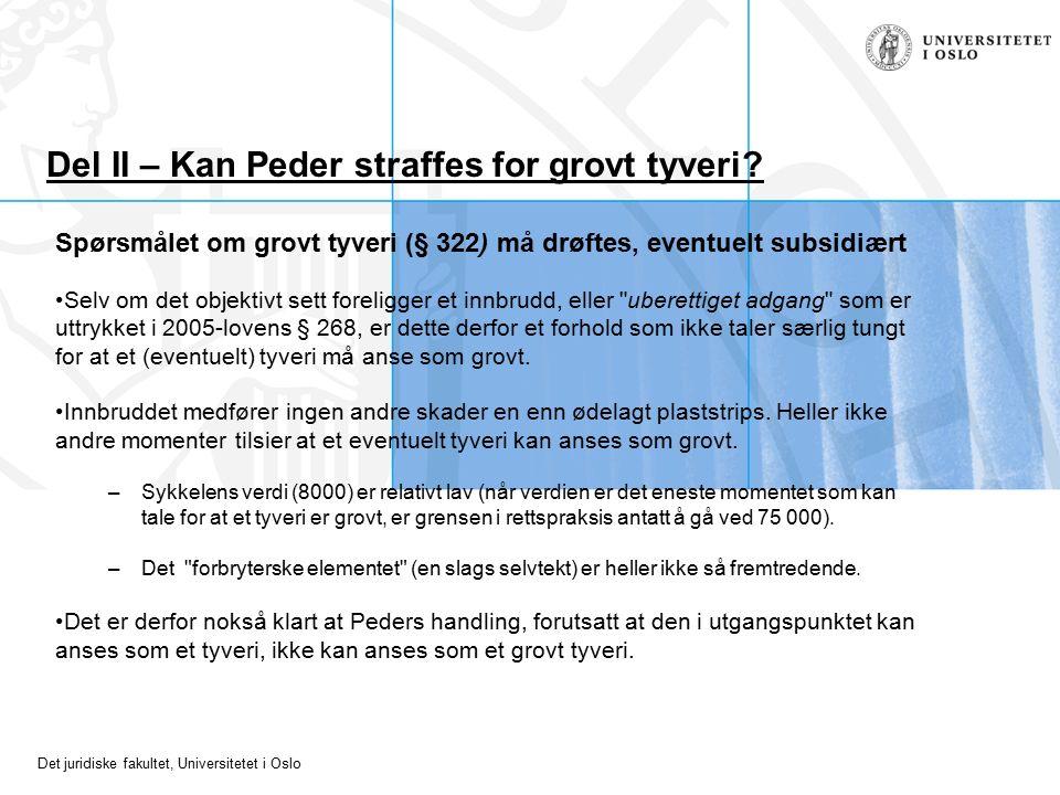 Det juridiske fakultet, Universitetet i Oslo Del II – Kan Peder straffes for grovt tyveri? Spørsmålet om grovt tyveri (§ 322) må drøftes, eventuelt su