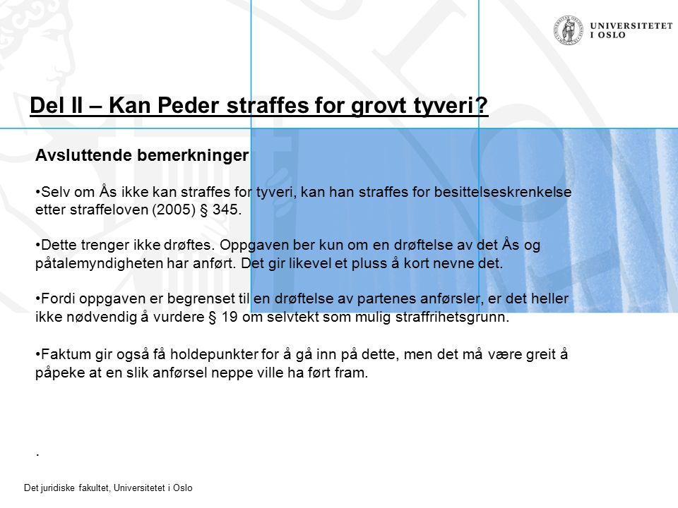 Det juridiske fakultet, Universitetet i Oslo Del II – Kan Peder straffes for grovt tyveri? Avsluttende bemerkninger Selv om Ås ikke kan straffes for t