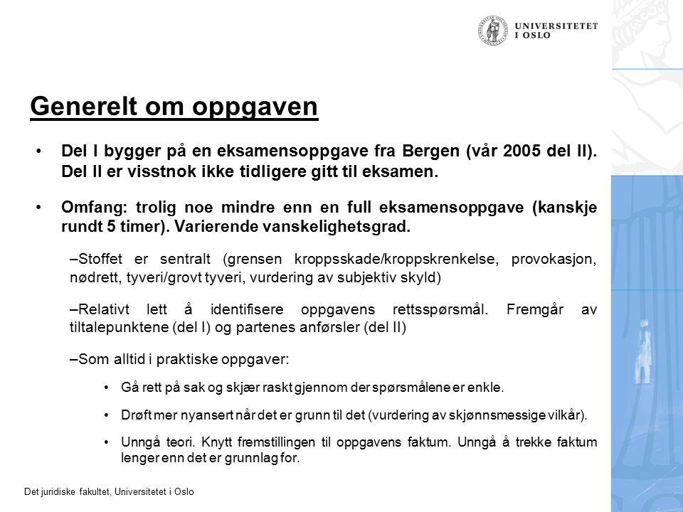 Det juridiske fakultet, Universitetet i Oslo Generelt om oppgaven Del I bygger på en eksamensoppgave fra Bergen (vår 2005 del II). Del II er visstnok