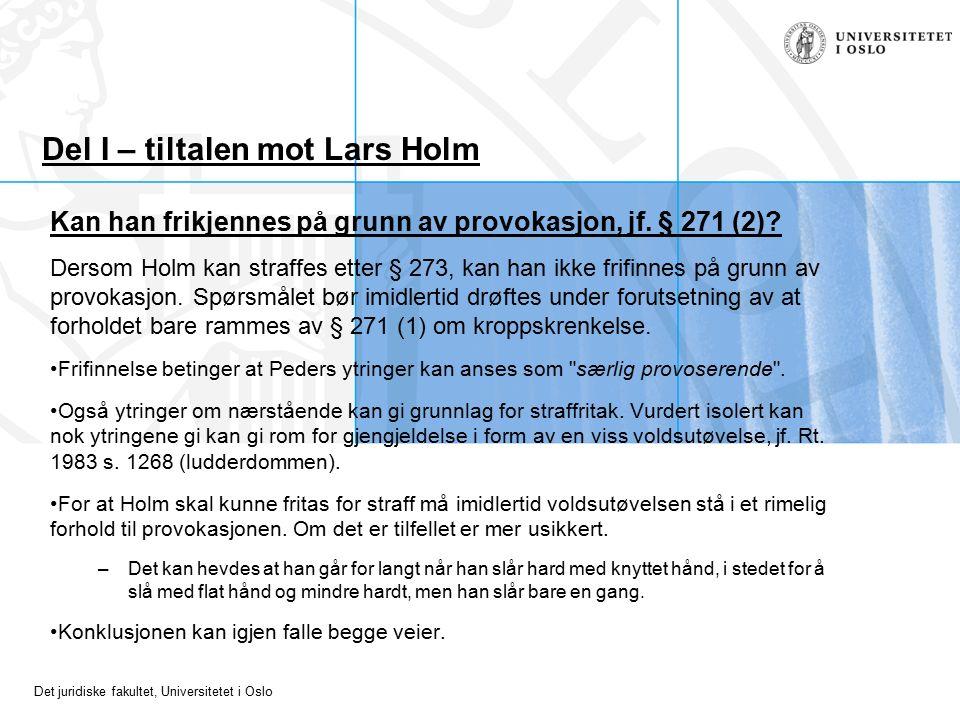 Det juridiske fakultet, Universitetet i Oslo Del I – tiltalen mot Lars Holm Kan han frikjennes på grunn av provokasjon, jf. § 271 (2)? Dersom Holm kan