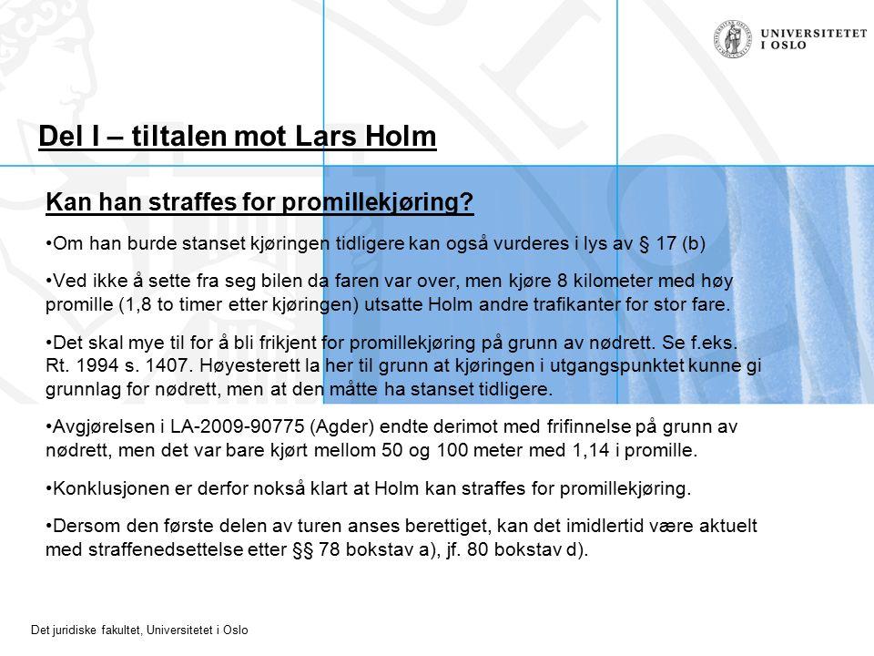 Det juridiske fakultet, Universitetet i Oslo Del I – tiltalen mot Lars Holm Kan han straffes for promillekjøring? Om han burde stanset kjøringen tidli