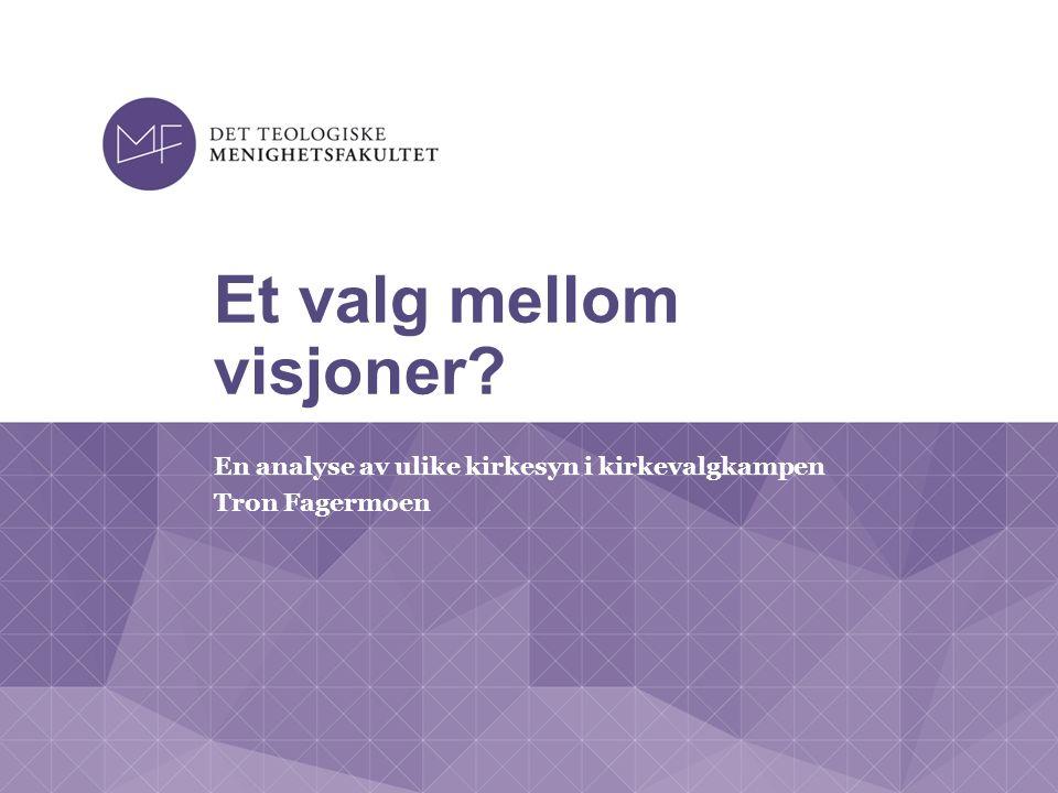 Et valg mellom visjoner? En analyse av ulike kirkesyn i kirkevalgkampen Tron Fagermoen