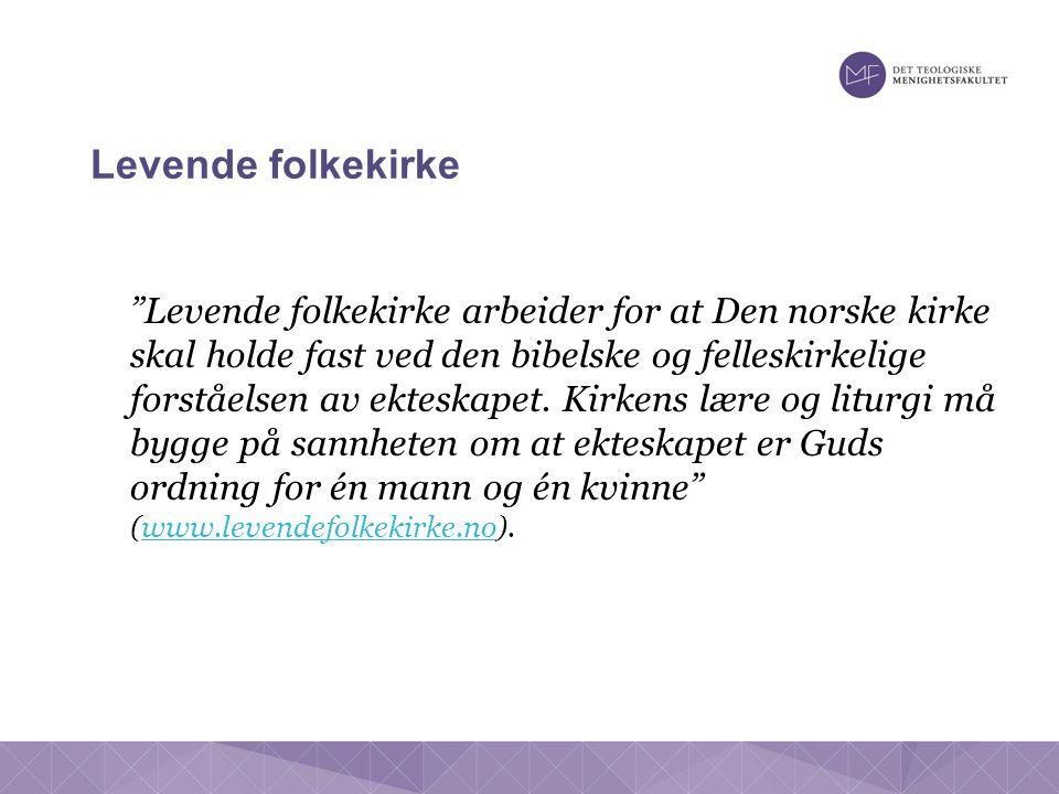 Levende folkekirke Levende folkekirke arbeider for at Den norske kirke skal holde fast ved den bibelske og felleskirkelige forståelsen av ekteskapet.