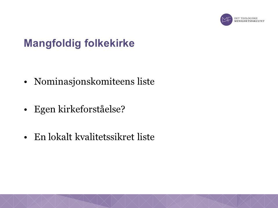 Mangfoldig folkekirke Nominasjonskomiteens liste Egen kirkeforståelse.