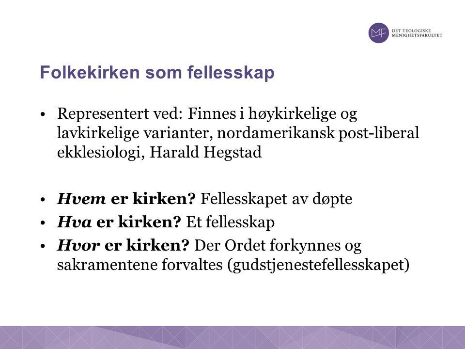 Folkekirken som fellesskap Representert ved: Finnes i høykirkelige og lavkirkelige varianter, nordamerikansk post-liberal ekklesiologi, Harald Hegstad Hvem er kirken.