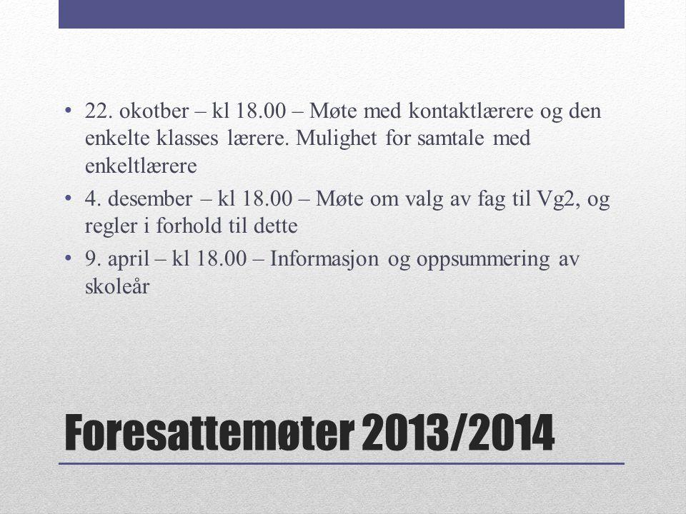 Foresattemøter 2013/2014 22. okotber – kl 18.00 – Møte med kontaktlærere og den enkelte klasses lærere. Mulighet for samtale med enkeltlærere 4. desem