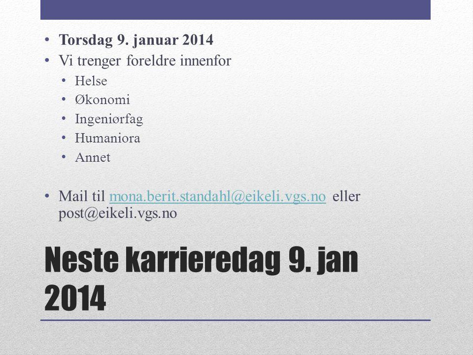 Neste karrieredag 9. jan 2014 Torsdag 9. januar 2014 Vi trenger foreldre innenfor Helse Økonomi Ingeniørfag Humaniora Annet Mail til mona.berit.standa