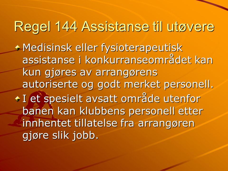 Regel 144 Assistanse til utøvere Medisinsk eller fysioterapeutisk assistanse i konkurranseområdet kan kun gjøres av arrangørens autoriserte og godt me