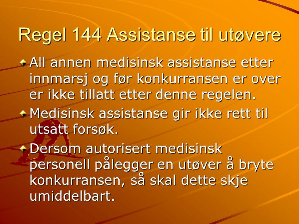 Regel 144 Assistanse til utøvere All annen medisinsk assistanse etter innmarsj og før konkurransen er over er ikke tillatt etter denne regelen.