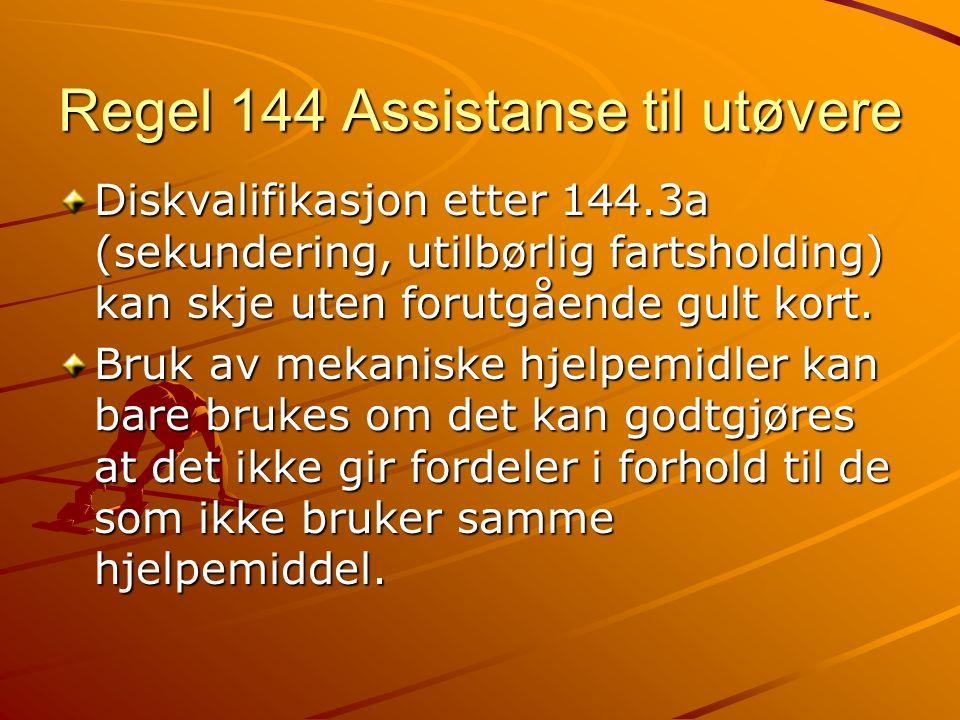 Regel 144 Assistanse til utøvere Diskvalifikasjon etter 144.3a (sekundering, utilbørlig fartsholding) kan skje uten forutgående gult kort. Bruk av mek