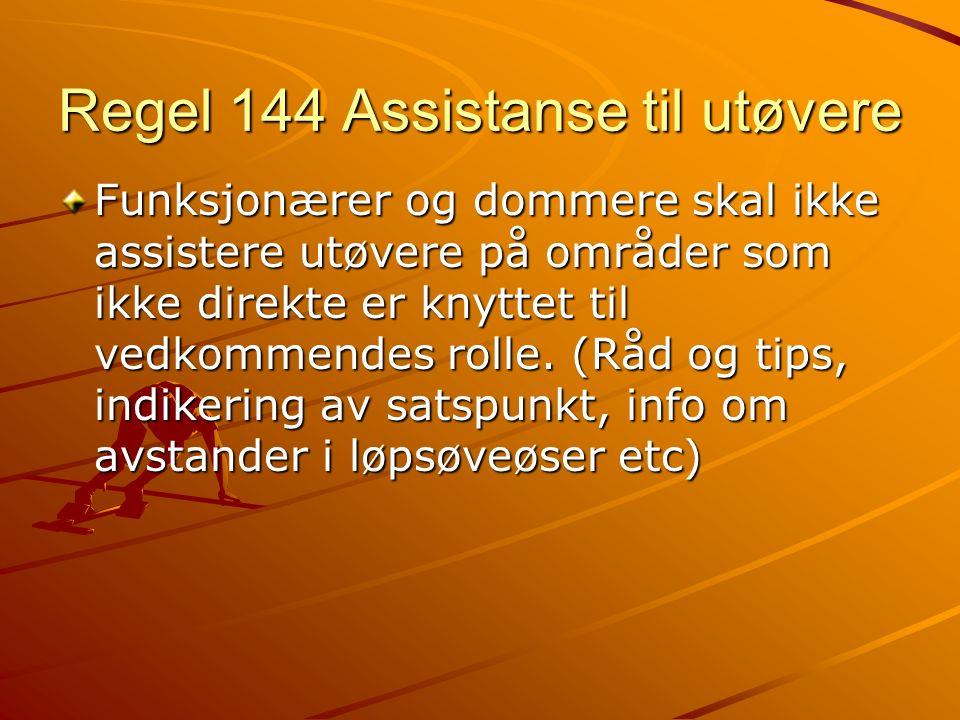 Regel 144 Assistanse til utøvere Funksjonærer og dommere skal ikke assistere utøvere på områder som ikke direkte er knyttet til vedkommendes rolle.