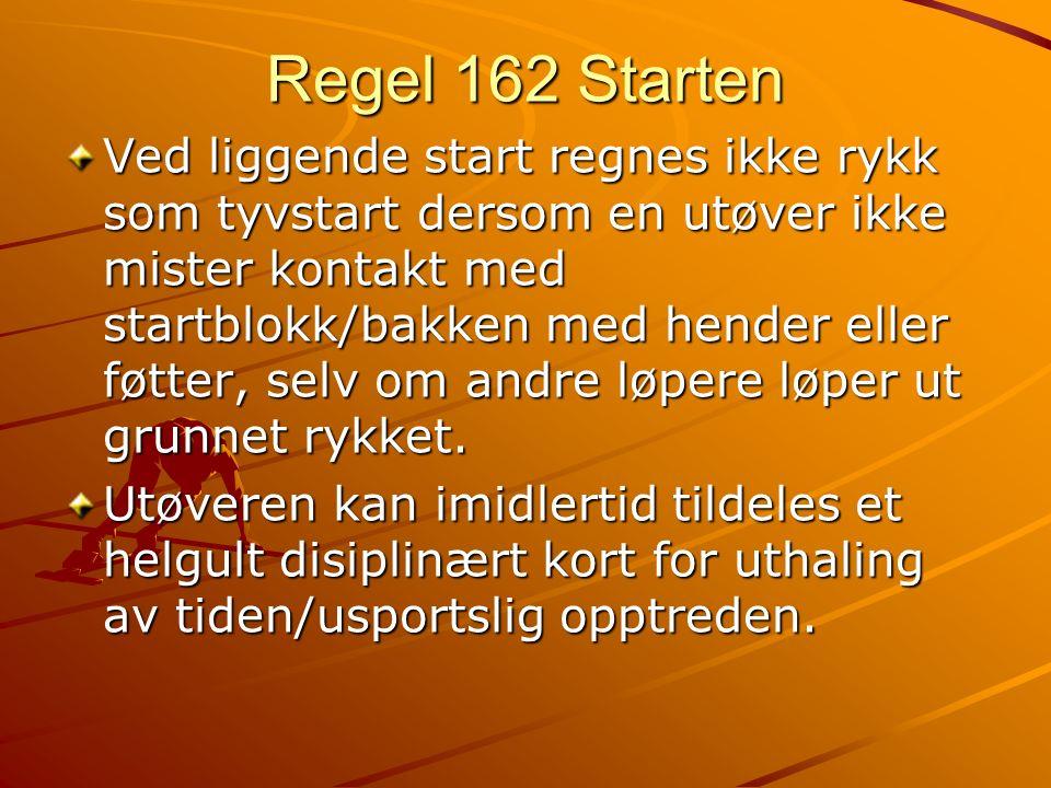 Regel 162 Starten Ved liggende start regnes ikke rykk som tyvstart dersom en utøver ikke mister kontakt med startblokk/bakken med hender eller føtter, selv om andre løpere løper ut grunnet rykket.