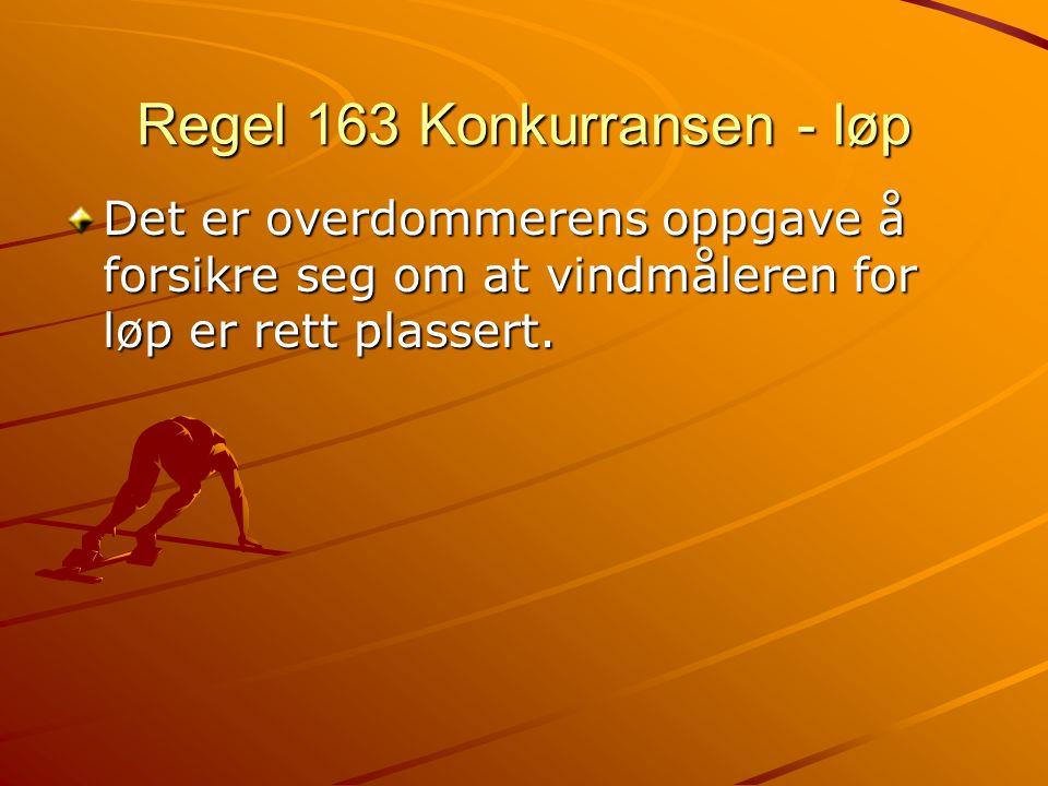 Regel 163 Konkurransen - løp Det er overdommerens oppgave å forsikre seg om at vindmåleren for løp er rett plassert.
