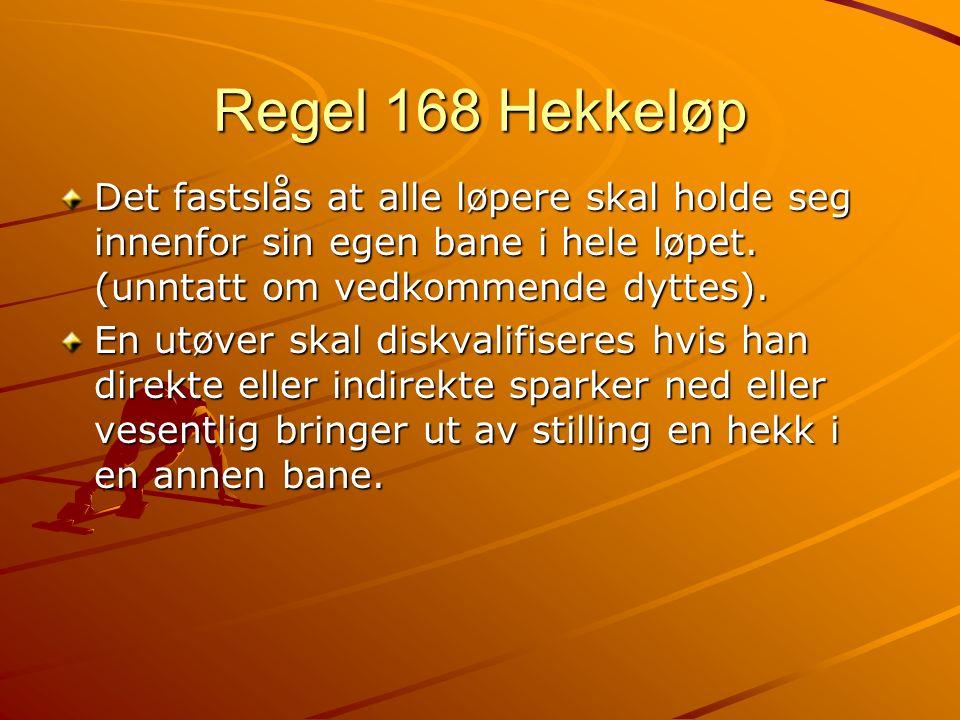 Regel 168 Hekkeløp Det fastslås at alle løpere skal holde seg innenfor sin egen bane i hele løpet. (unntatt om vedkommende dyttes). En utøver skal dis