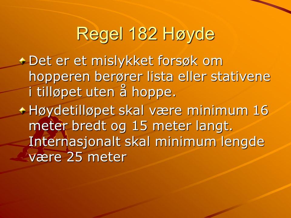 Regel 182 Høyde Det er et mislykket forsøk om hopperen berører lista eller stativene i tilløpet uten å hoppe. Høydetilløpet skal være minimum 16 meter