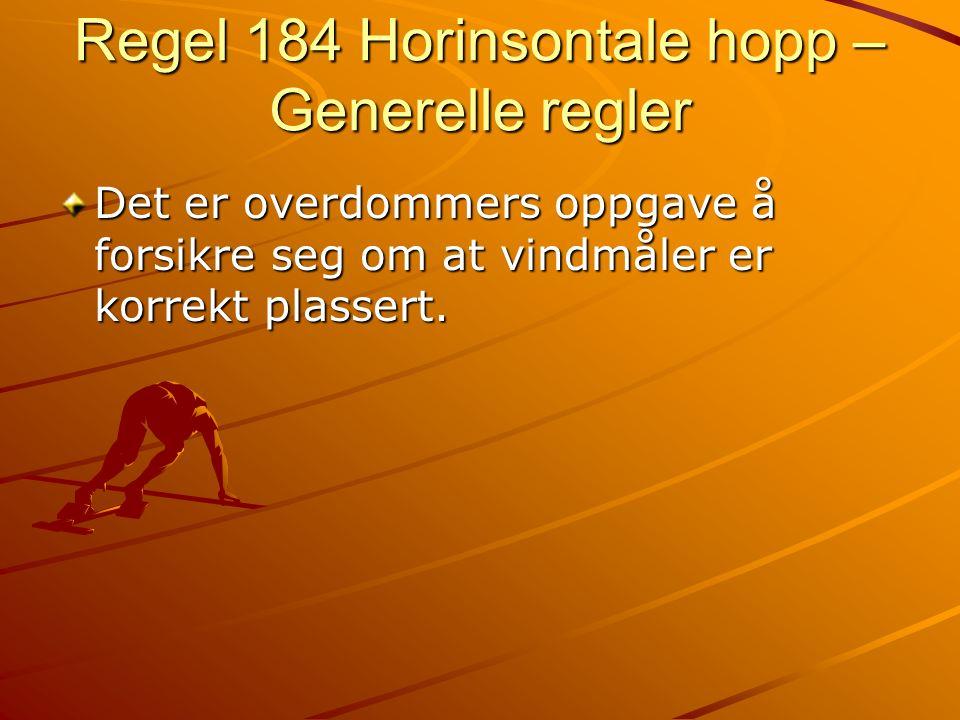 Regel 184 Horinsontale hopp – Generelle regler Det er overdommers oppgave å forsikre seg om at vindmåler er korrekt plassert.