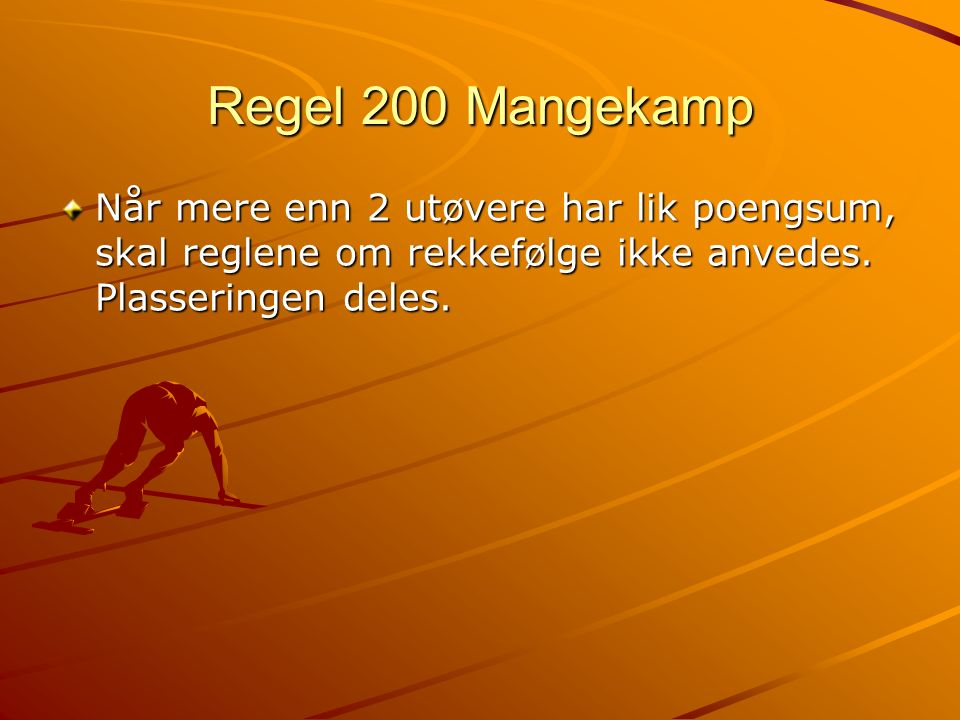 Regel 200 Mangekamp Når mere enn 2 utøvere har lik poengsum, skal reglene om rekkefølge ikke anvedes. Plasseringen deles.