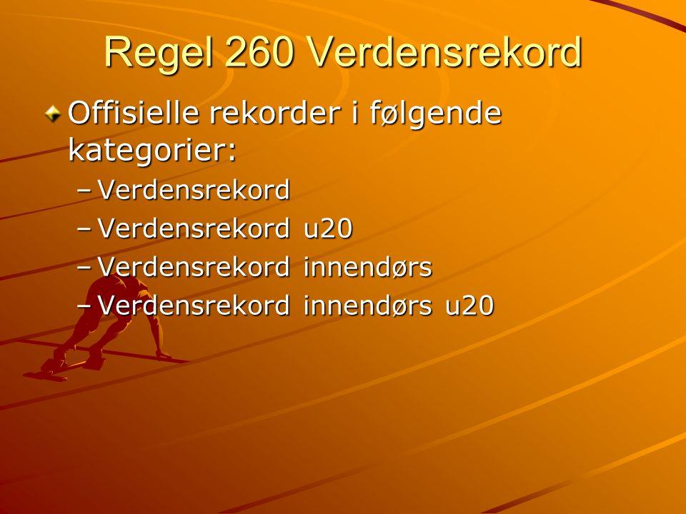 Regel 260 Verdensrekord Offisielle rekorder i følgende kategorier: –Verdensrekord –Verdensrekord u20 –Verdensrekord innendørs –Verdensrekord innendørs