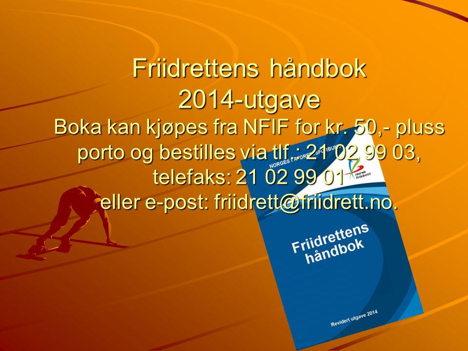 Friidrettens håndbok 2014-utgave Boka kan kjøpes fra NFIF for kr. 50,- pluss porto og bestilles via tlf.: 21 02 99 03, telefaks: 21 02 99 01 eller e-p