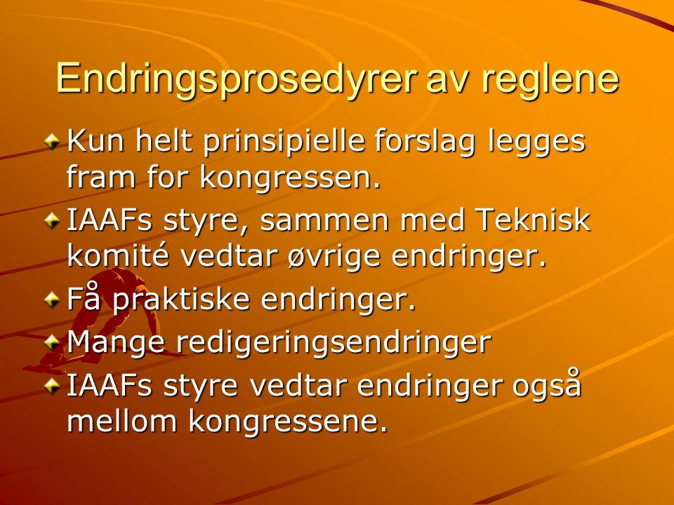 Endringsprosedyrer av reglene Kun helt prinsipielle forslag legges fram for kongressen. IAAFs styre, sammen med Teknisk komité vedtar øvrige endringer