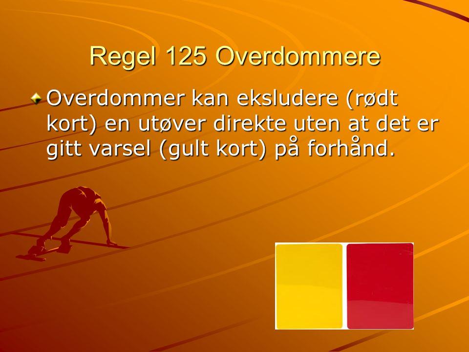 Regel 125 Overdommere Overdommer kan eksludere (rødt kort) en utøver direkte uten at det er gitt varsel (gult kort) på forhånd.