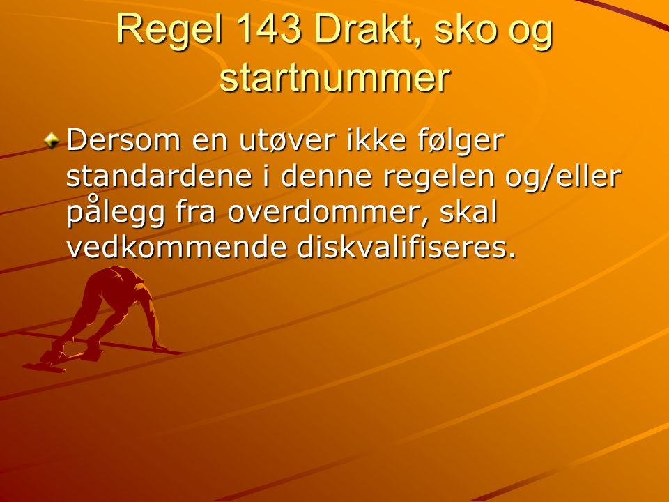 Regel 143 Drakt, sko og startnummer Dersom en utøver ikke følger standardene i denne regelen og/eller pålegg fra overdommer, skal vedkommende diskvalifiseres.