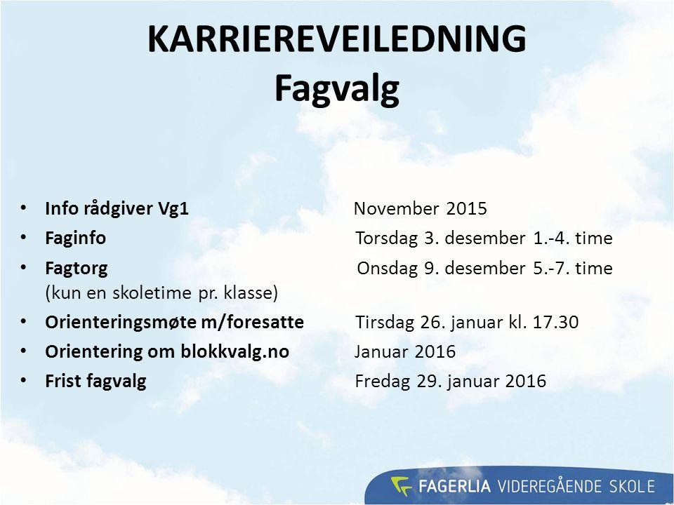 KARRIEREVEILEDNING Fagvalg Info rådgiver Vg1 November 2015 Faginfo Torsdag 3.