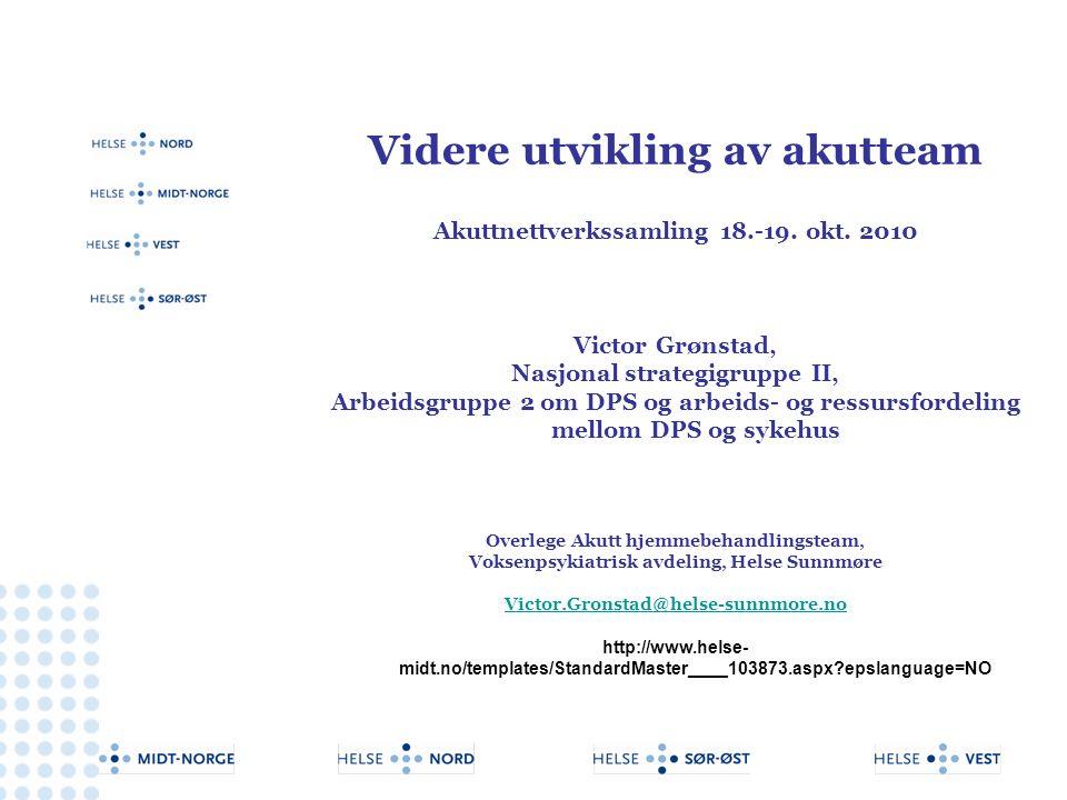 Direktørmøte aina.olsen@helse-nord.no Videre utvikling av akutteam Akuttnettverkssamling 18.-19. okt. 2010 Victor Grønstad, Nasjonal strategigruppe II