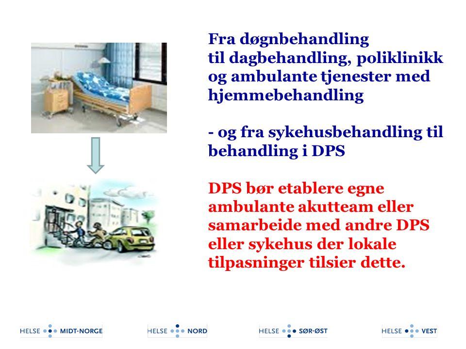 Fra døgnbehandling til dagbehandling, poliklinikk og ambulante tjenester med hjemmebehandling - og fra sykehusbehandling til behandling i DPS DPS bør