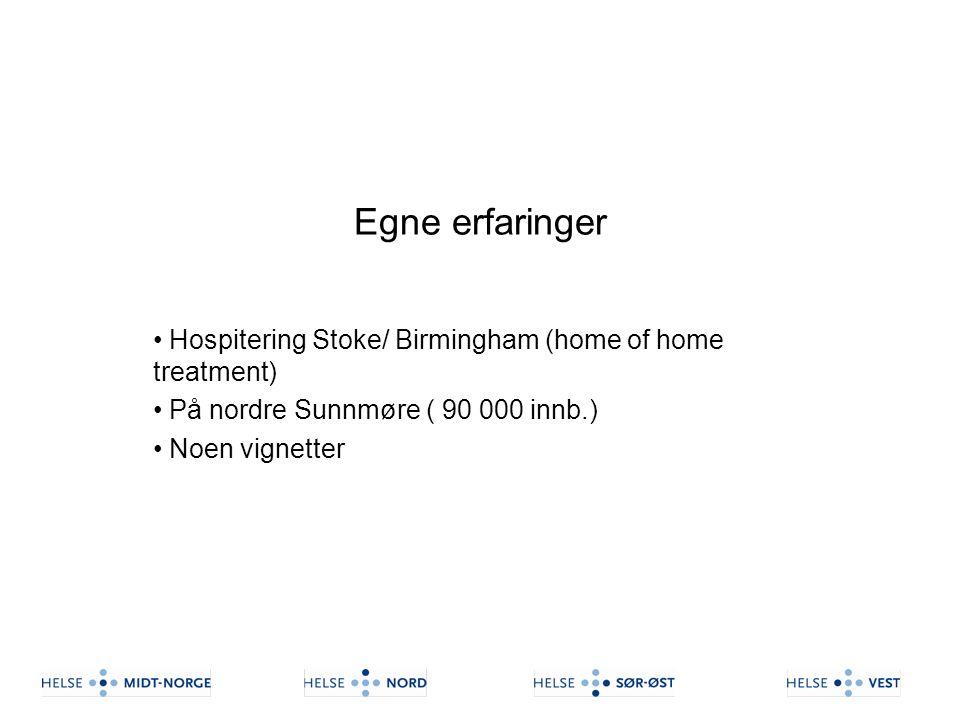 Egne erfaringer Hospitering Stoke/ Birmingham (home of home treatment) På nordre Sunnmøre ( 90 000 innb.) Noen vignetter