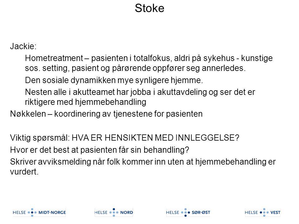 Stoke Jackie: Hometreatment – pasienten i totalfokus, aldri på sykehus - kunstige sos. setting, pasient og pårørende oppfører seg annerledes. Den sosi