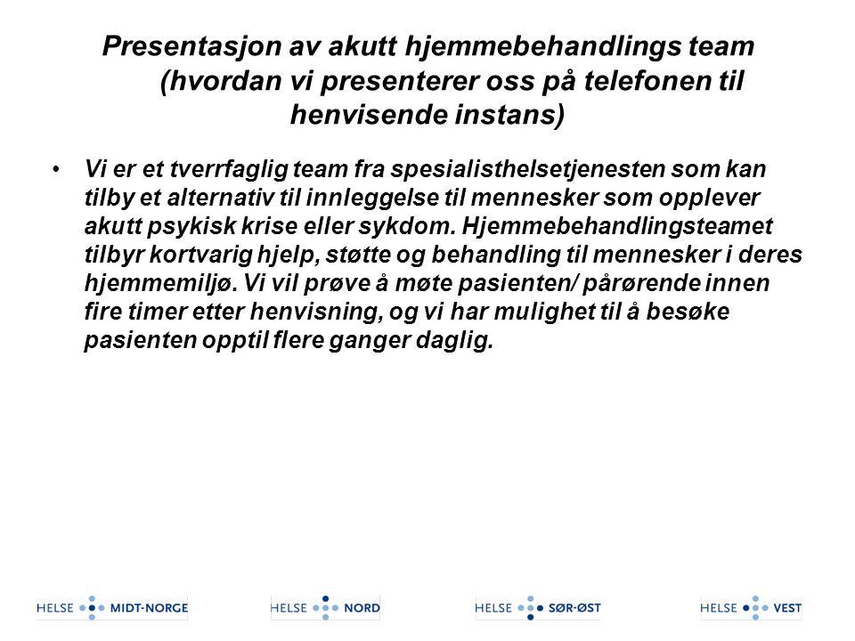 Presentasjon av akutt hjemmebehandlings team (hvordan vi presenterer oss på telefonen til henvisende instans) Vi er et tverrfaglig team fra spesialist