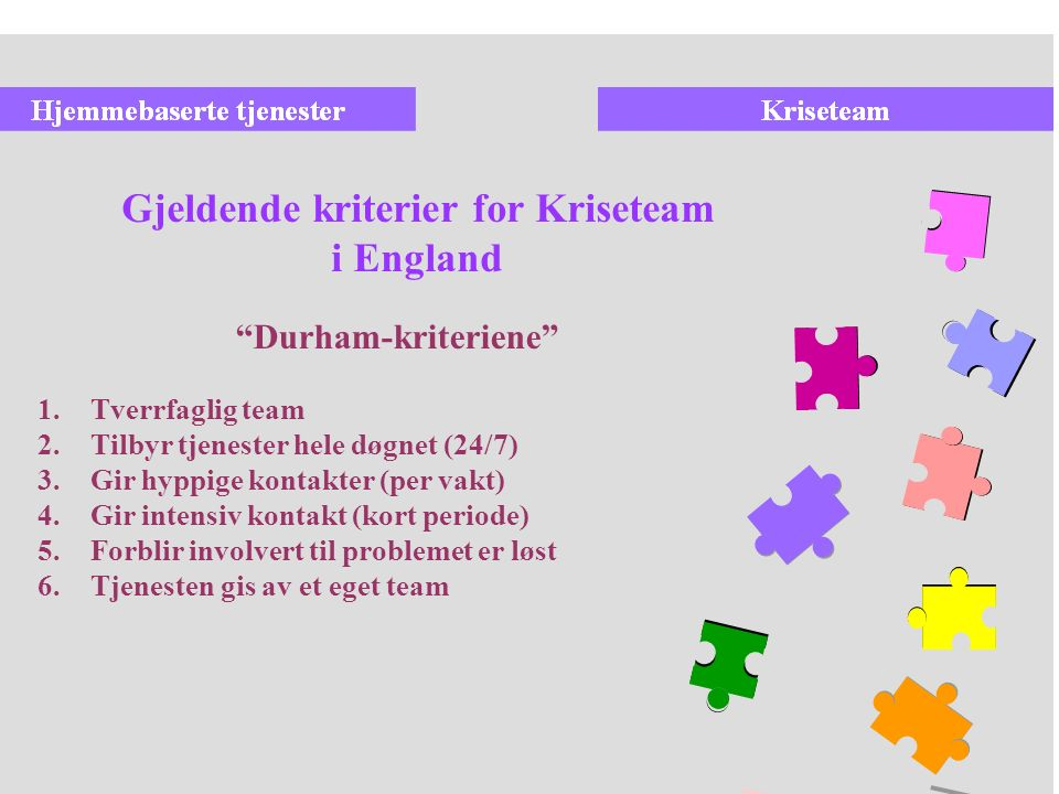 increase Gjeldende kriterier for Kriseteam i England 1.Tverrfaglig team 2.Tilbyr tjenester hele døgnet (24/7) 3.Gir hyppige kontakter (per vakt) 4.Gir