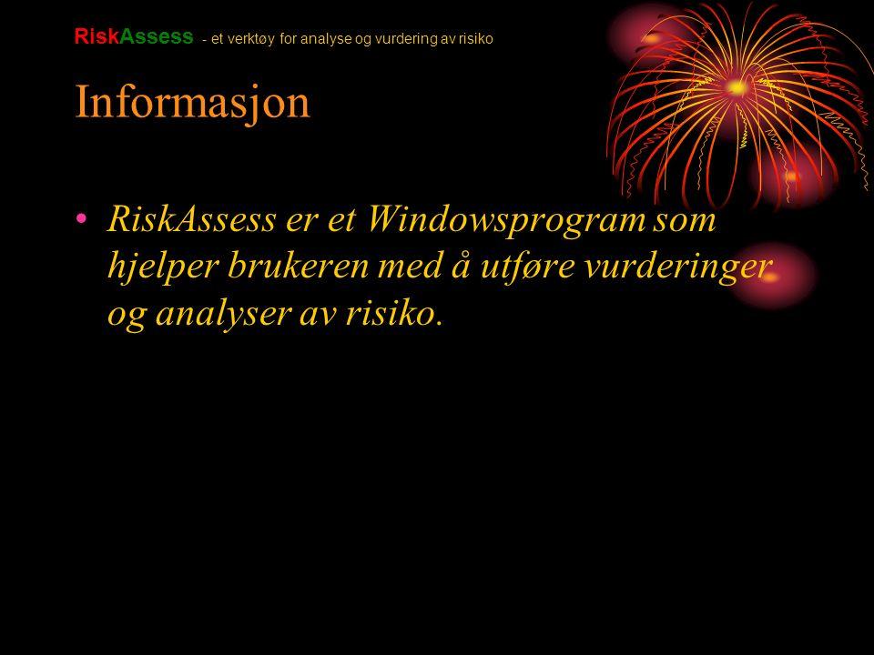 Informasjon RiskAssess er et Windowsprogram som hjelper brukeren med å utføre vurderinger og analyser av risiko. RiskAssess - et verktøy for analyse o