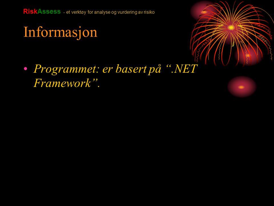 """Informasjon Programmet: er basert på """".NET Framework"""". RiskAssess - et verktøy for analyse og vurdering av risiko"""