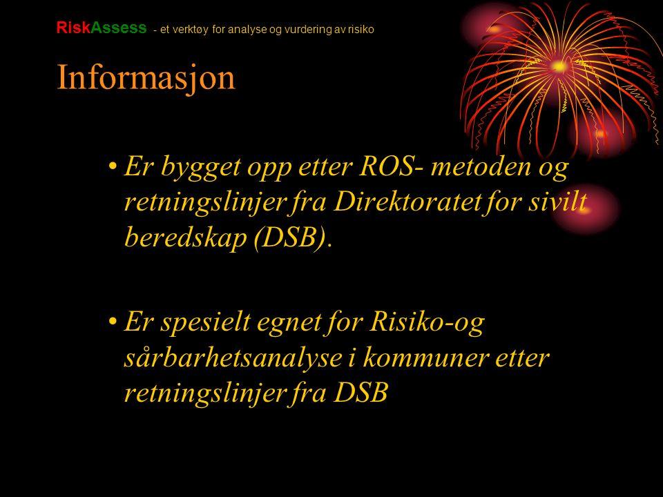 Informasjon Er bygget opp etter ROS- metoden og retningslinjer fra Direktoratet for sivilt beredskap (DSB). Er spesielt egnet for Risiko-og sårbarhets