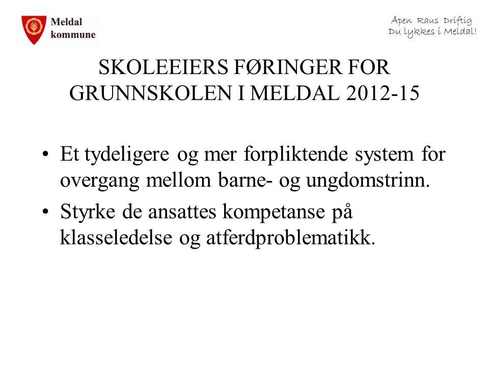 SKOLEEIERS FØRINGER FOR GRUNNSKOLEN I MELDAL 2012-15 Et tydeligere og mer forpliktende system for overgang mellom barne- og ungdomstrinn. Styrke de an