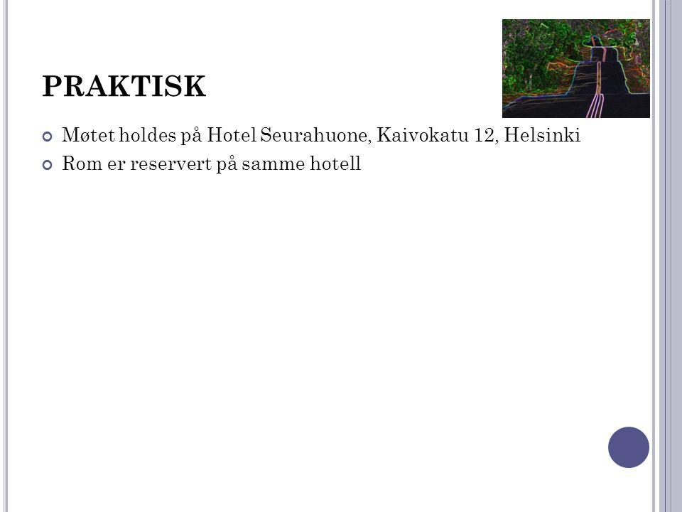 PRAKTISK Møtet holdes på Hotel Seurahuone, Kaivokatu 12, Helsinki Rom er reservert på samme hotell