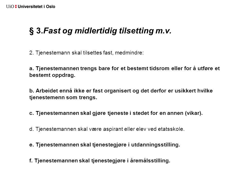 § 3.Fast og midlertidig tilsetting m.v. 2. Tjenestemann skal tilsettes fast, medmindre: a.