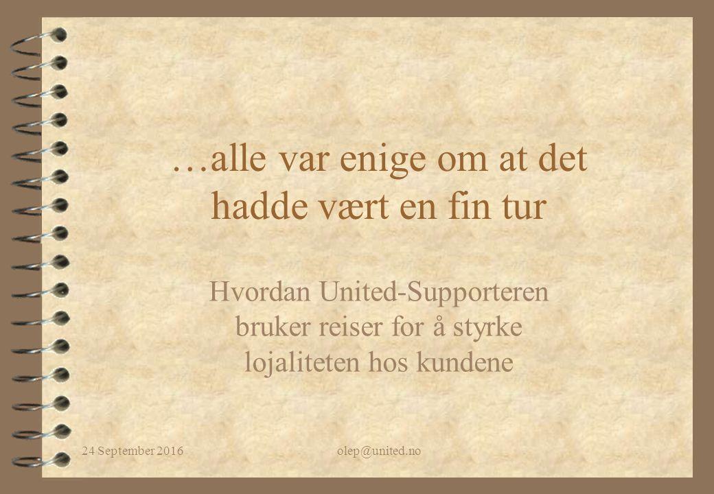 24 September 2016olep@united.no …alle var enige om at det hadde vært en fin tur Hvordan United-Supporteren bruker reiser for å styrke lojaliteten hos kundene