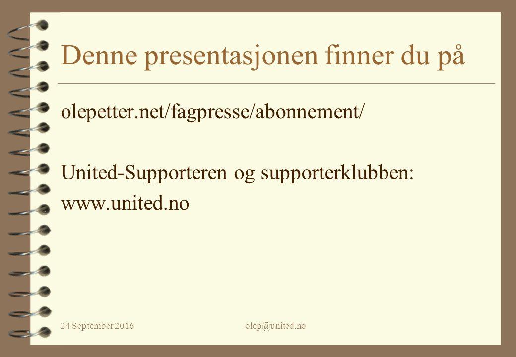 24 September 2016olep@united.no Denne presentasjonen finner du på olepetter.net/fagpresse/abonnement/ United-Supporteren og supporterklubben: www.unit