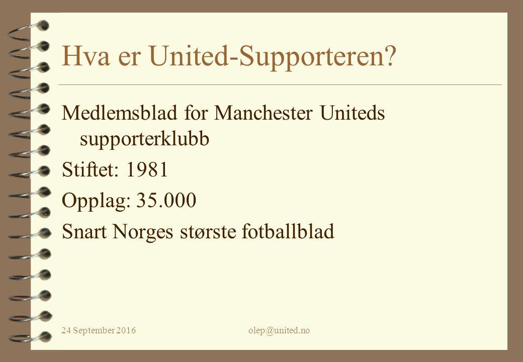 24 September 2016olep@united.no Hva er United-Supporteren? Medlemsblad for Manchester Uniteds supporterklubb Stiftet: 1981 Opplag: 35.000 Snart Norges