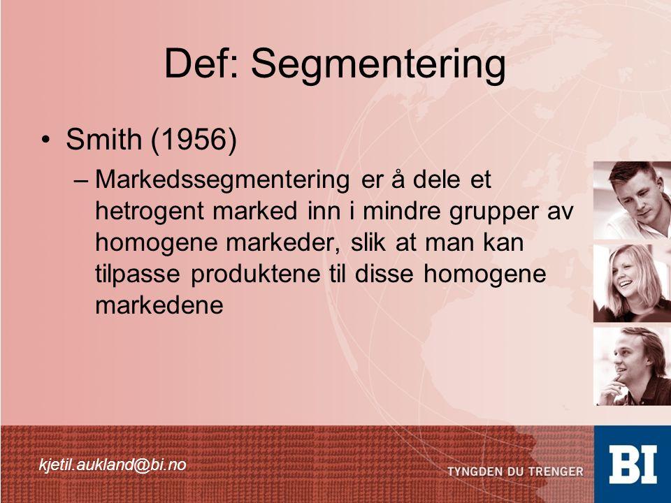 Def: Segmentering Smith (1956) –Markedssegmentering er å dele et hetrogent marked inn i mindre grupper av homogene markeder, slik at man kan tilpasse produktene til disse homogene markedene kjetil.aukland@bi.no