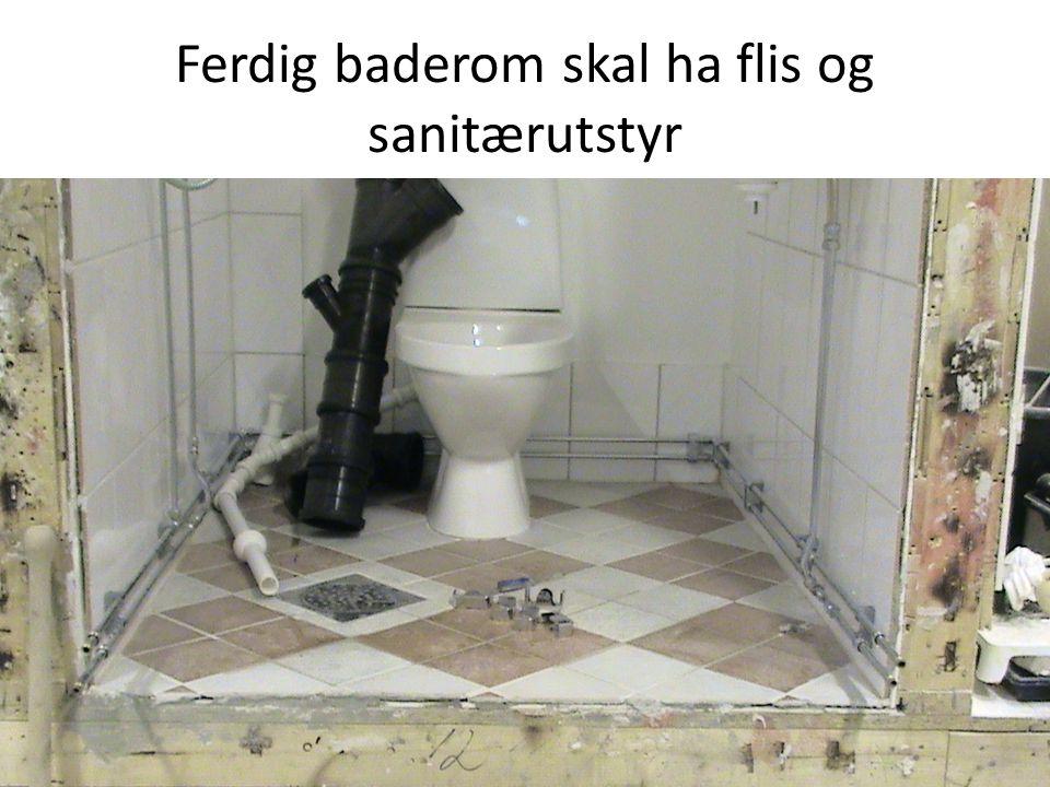 Ferdig baderom skal ha flis og sanitærutstyr