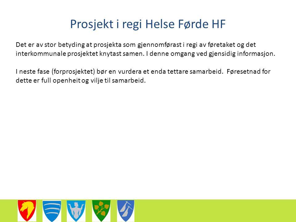 Prosjekt i regi Helse Førde HF Det er av stor betyding at prosjekta som gjennomførast i regi av føretaket og det interkommunale prosjektet knytast samen.