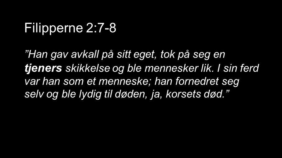 """Filipperne 2:7-8 """"Han gav avkall på sitt eget, tok på seg en tjeners skikkelse og ble mennesker lik. I sin ferd var han som et menneske; han fornedret"""