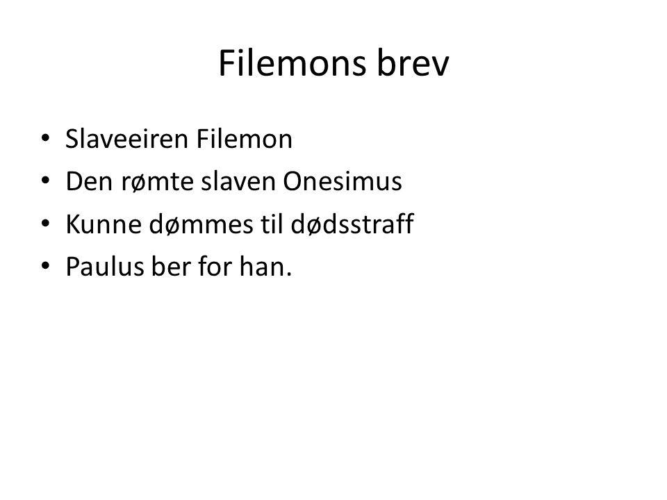 Filemons brev Slaveeiren Filemon Den rømte slaven Onesimus Kunne dømmes til dødsstraff Paulus ber for han.