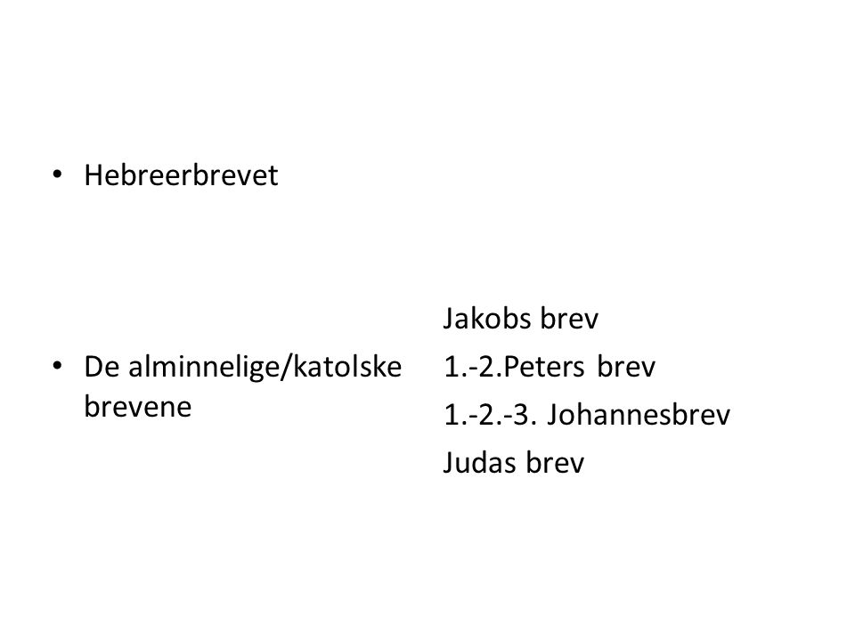 Hebreerbrevet De alminnelige/katolske brevene Jakobs brev 1.-2.Peters brev 1.-2.-3.